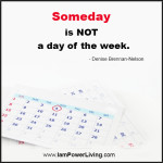 DeniseBrennanNelson_Someday_PowerLiving_TeresaKennedy_QuoteCard2FJ