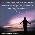 GeorgeBernardShaw_WhyNot_PowerLiving_TeresaKennedy_QuoteCard3FJ